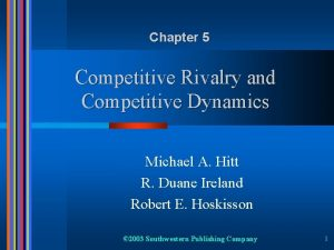 Chapter 5 Competitive Rivalry and Competitive Dynamics Michael