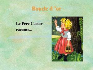 Boucle d or Le Pre Castor raconte Trouvez