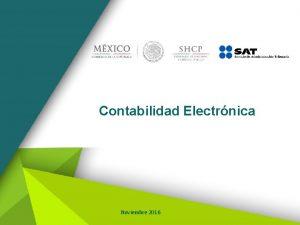 Contabilidad Electrnica Noviembre 2016 Contabilidad Electrnica Definicin Contabilidad