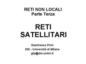 RETI NON LOCALI Parte Terza RETI SATELLITARI Gianfranco