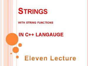 STRINGS WITH STRING FUNCTIONS IN C LANGAUGE Strings