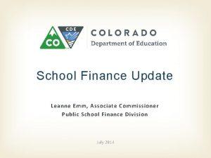 School Finance Update Leanne Emm Associate Commissioner Public