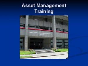 Asset Management Training Asset Management Training The purpose