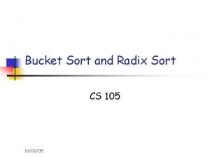 Bucket Sort and Radix Sort CS 105 100205