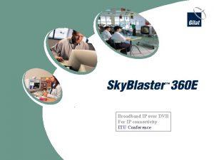 Broadband IP over DVB For IP connectivity ITU