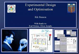 Experimental Design and Optimisation Rik Henson With thanks