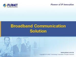 Broadband Communication Solution Broadband Solution u Passive Optical