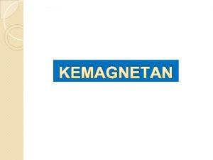 KEMAGNETAN A Medan Magnet 1 Medan Magnet di