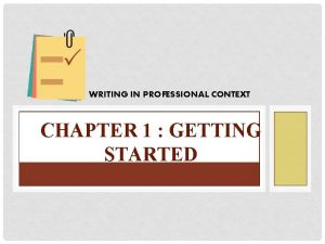 WRITING IN PROFESSIONAL CONTEXT CHAPTER 1 GETTING STARTED
