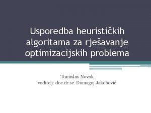 Usporedba heuristikih algoritama za rjeavanje optimizacijskih problema Tomislav