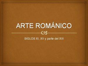 ARTE ROMNICO SIGLOS XI XII y parte del