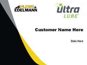 Customer Name Here Date Here Overview of Ultra
