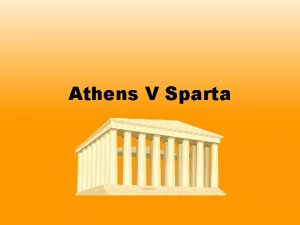 Athens V Sparta Athens and Sparta were probably