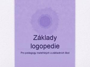 Zklady logopedie Pro pedagogy mateskch a zkladnch kol