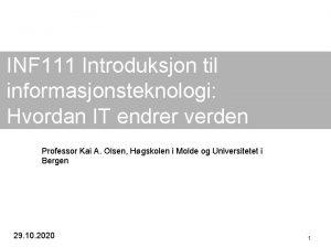 INF 111 Introduksjon til informasjonsteknologi Hvordan IT endrer