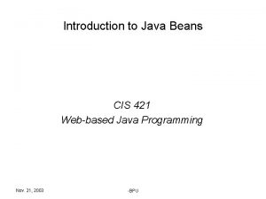 Introduction to Java Beans CIS 421 Webbased Java