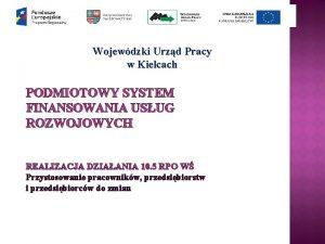 Wojewdzki Urzd Pracy w Kielcach PODMIOTOWY SYSTEM FINANSOWANIA