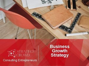 Business Growth Strategy Consulting Entrepreneurs ABOUT STRATEGY CROWD