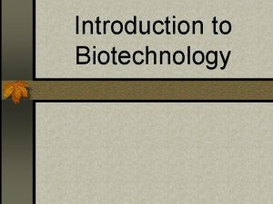 Introduction to Biotechnology Biotechnology n Biotechnology helps to