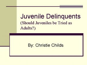 Juvenile Delinquents Should Juveniles be Tried as Adults