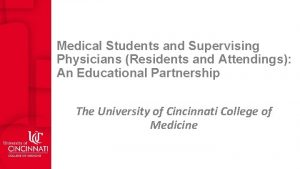 Medical Students and Supervising Physicians Residents and Attendings