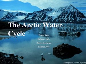 The Arctic Water Cycle Emma Sage Emma Hale