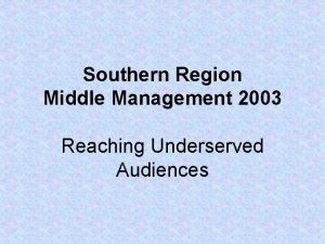 Southern Region Middle Management 2003 Reaching Underserved Audiences