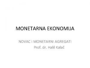 MONETARNA EKONOMIJA NOVAC I MONETARNI AGREGATI Prof dr