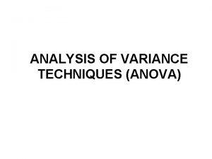 ANALYSIS OF VARIANCE TECHNIQUES ANOVA ANOVA Analysis of