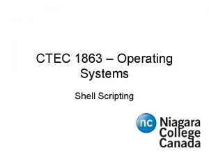 CTEC 1863 Operating Systems Shell Scripting Overview How