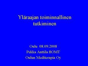 Ylraajan toiminnallinen tutkiminen Oulu 08 09 2008 Pekka