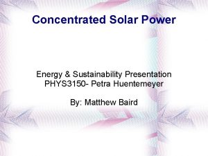 Concentrated Solar Power Energy Sustainability Presentation PHYS 3150