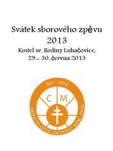 Svtek sborovho zpvu 2013 Kostel sv Rodiny Luhaovice