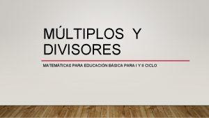 MLTIPLOS Y DIVISORES MATEMTICAS PARA EDUCACIN BSICA PARA