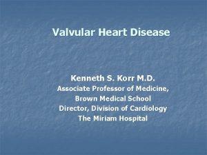 Valvular Heart Disease Kenneth S Korr M D