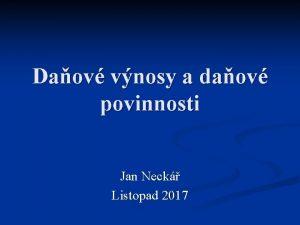 Daov vnosy a daov povinnosti Jan Neck Listopad