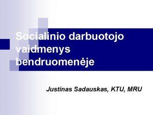 Socialinio darbuotojo vaidmenys bendruomenje Justinas Sadauskas KTU MRU