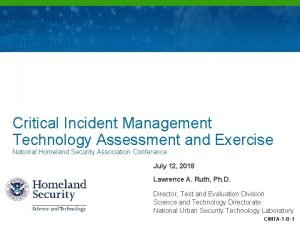 DHS SCIENCE AND TECHNOLOGY Critical Incident Management Technology