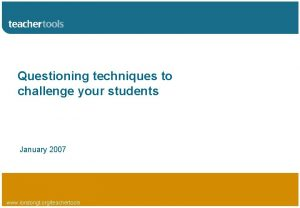 Questioning techniques to challenge your students January 2007