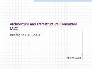 Architecture and Infrastructure Committee AIC Briefing to FOSE