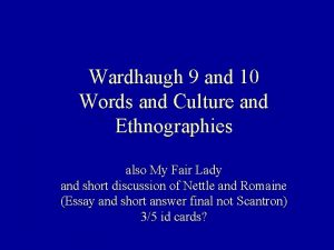 Wardhaugh 9 and 10 Words and Culture and