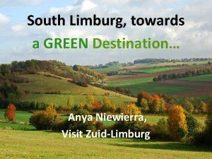 South Limburg towards a GREEN Destination Anya Niewierra