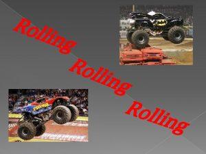 Roll ing Rol ling Roll ing g n