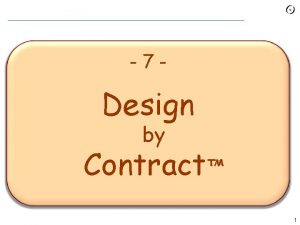7 Design by Contract 1 Design by Contract