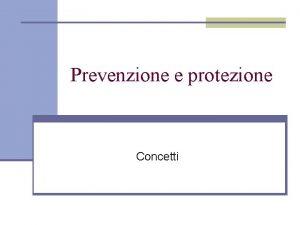Prevenzione e protezione Concetti 1 Chi sono gli