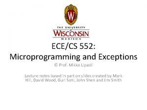 ECECS 552 Microprogramming and Exceptions Prof Mikko Lipasti