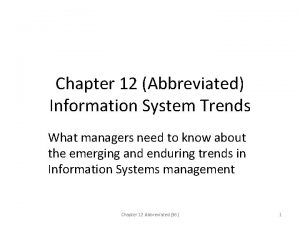 Chapter 12 Abbreviated Information System Trends What managers
