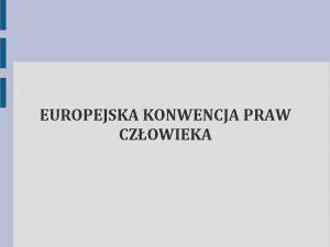 EUROPEJSKA KONWENCJA PRAW CZOWIEKA Europejska konwencja praw czowieka