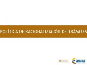 POLTICA DE RACIONALIZACIN DE TRMITES POLTICA DE RACIONALIZACIN