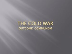 THE COLD WAR OUTCOME COMMUNISM Cold war reading